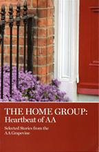 The Home Group: Heartbeat of AA from Alcoholics Anonymous (Great Britain) Ltd