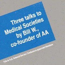 Three Talks to Medical Societies by Bill W from Alcoholics Anonymous (Great Britain) Ltd